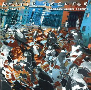 <i>Helter Skelter</i> (Fred Frith and François-Michel Pesenti album) 1992 studio album by Fred Frith and François-Michel Pesenti
