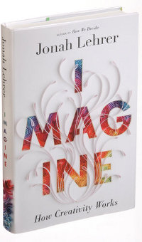 Imagine - How Creativity Works (Jonah Lehrer book).jpg