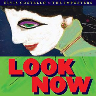 <i>Look Now</i> 2018 studio album by Elvis Costello and the Imposters