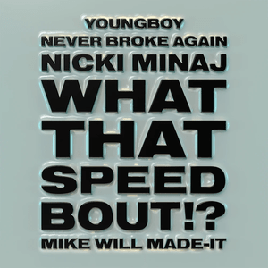 What That Speed Bout!? 2020 single by Mike Will Made It, Nicki Minaj and YoungBoy Never Broke Again