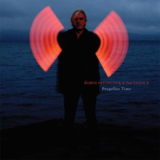 <i>Propellor Time</i> 2010 studio album by Robyn Hitchcock & The Venus 3