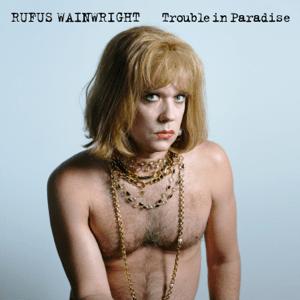 Trouble in Paradise (Rufus Wainwright song) 2021 single by Rufus Wainwright