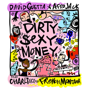 Dirty Sexy Money (song) 2017 single by David Guetta and Afrojack featuring Charli XCX and French Montana