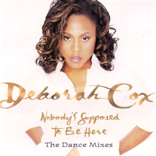 Nobodys Supposed to Be Here 1998 single by Deborah Cox