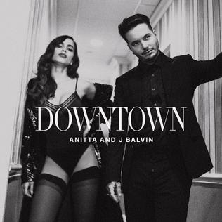 Downtown (Anitta and J Balvin song) 2017 single by Anitta and J Balvin