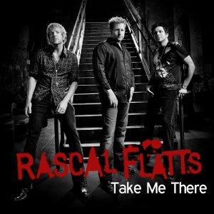 Take Me There (Rascal Flatts song) 2007 single by Rascal Flatts