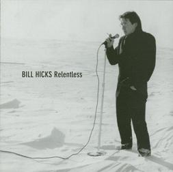 <i>Relentless</i> (Bill Hicks album) live album by stand-up comedian and satirist Bill Hicks