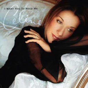 I Want You to Need Me 2000 single by Celine Dion