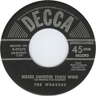 Kisses Sweeter than Wine 1951 song performed by The Weavers