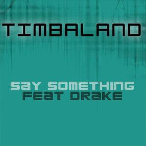 Say Something (Timbaland song) 2009 single by Timbaland featuring Drake
