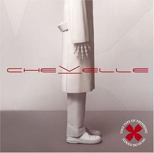 <i>This Type of Thinking (Could Do Us In)</i> album by Chevelle