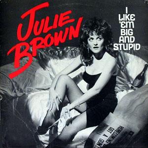 julie brown big and stupid