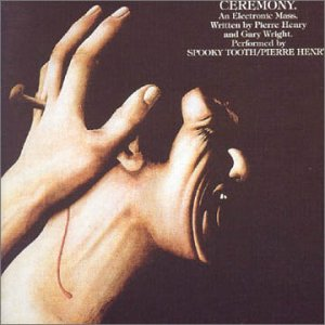 <i>Ceremony</i> (Spooky Tooth and Pierre Henry album) 1969 studio album by Spooky Tooth with Pierre Henry
