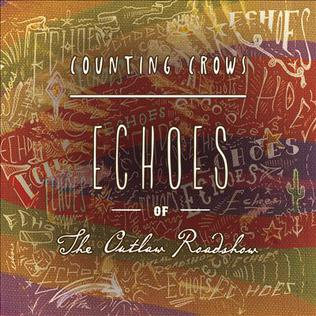 <i>Echoes of the Outlaw Roadshow</i> Live album by Counting Crows
