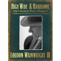 <i>High Wide & Handsome: The Charlie Poole Project</i> 2009 studio album by Loudon Wainwright III