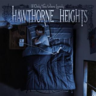 <i>If Only You Were Lonely</i> 2006 studio album by Hawthorne Heights