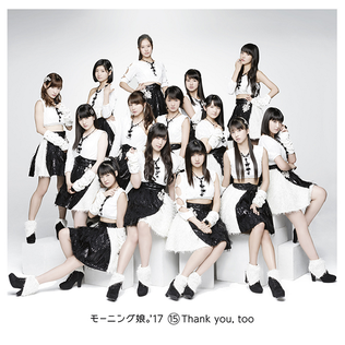 <i>15 Thank You, Too</i> 2017 studio album by Morning Musume 17