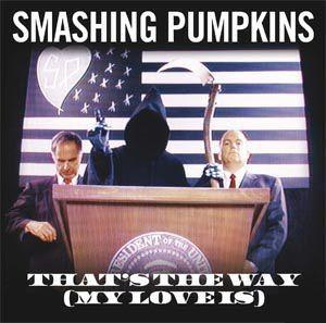 Thats the Way (My Love Is) 2007 single by The Smashing Pumpkins