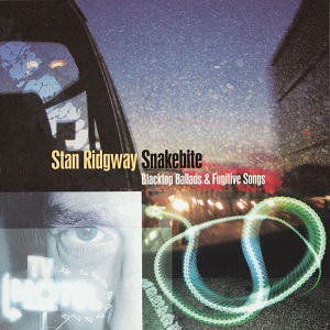 <i>Snakebite: Blacktop Ballads & Fugitive Songs</i> 2004 studio album by Stan Ridgway