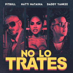 No Lo Trates 2019 single by Pitbull, Natti Natasha and Daddy Yankee
