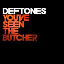 Youve Seen the Butcher Deftones song