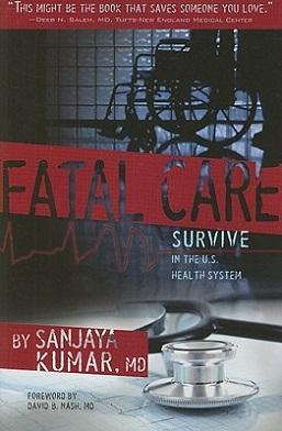 <i>Fatal Care: Survive in the U.S. Health System</i> book by Sanjaya Kumar