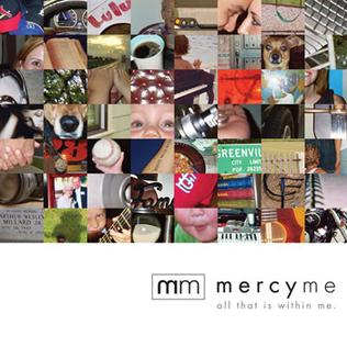 <i>All That Is Within Me</i> 2007 studio album by MercyMe