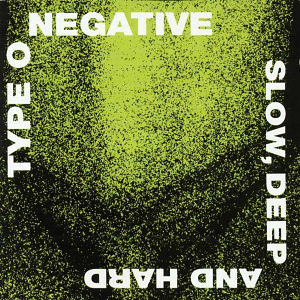 Type_O_Negative_-_Slow%2C_Deep_And_Hard.jpg