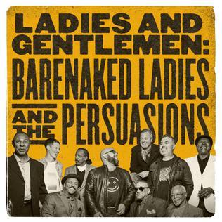 <i>Ladies and Gentlemen: Barenaked Ladies and The Persuasions</i> 2017 studio album by Barenaked Ladies and The Persuasions