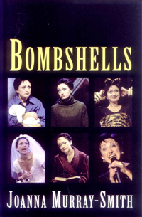 "bombshells joanna murray smith essays An example of this case can be seen in a stage play titled ""bombshells"" by joanna murray-smith, in the monologue of meryl louise davenport meryl constantly endeavours to fulfil her responsibilities as a mother and valuable member of society."