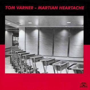 <i>Martian Heartache</i> 1992 studio album by Tom Varner