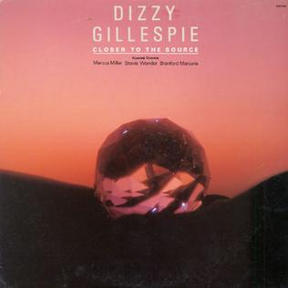 <i>Closer to the Source</i> (Dizzy Gillespie album) 1985 studio album by Dizzy Gillespie