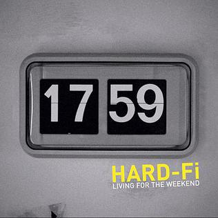 Living for the Weekend (Hard-Fi song) 2005 single by Hard-Fi