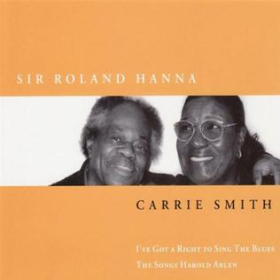 <i>Ive Got a Right to Sing the Blues</i> 2002 studio album by Sir Roland Hanna and Carrie Smith