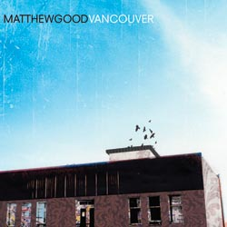 "Album Review: Matthew Good – ""Vancouver"""