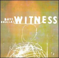<i>Witness</i> (Dave Douglas album) 2001 studio album by Dave Douglas
