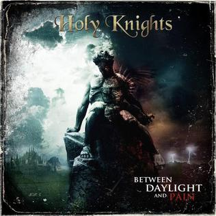 <i>Between Daylight and Pain</i> 2012 studio album by Holy Knights