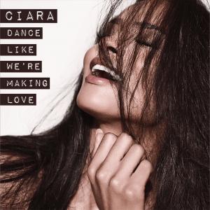 Dance like Were Making Love 2015 single by Ciara
