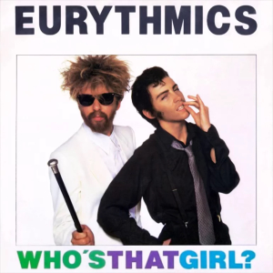 Whos That Girl? (Eurythmics song) original song written and composed by Dave A. Stewart, Annie Lennox