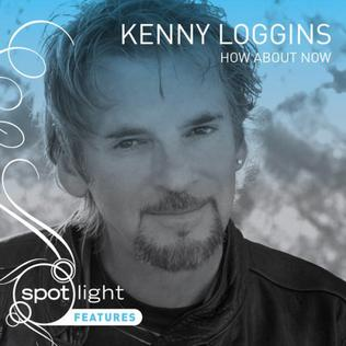 <i>How About Now</i> 2007 studio album by Kenny Loggins