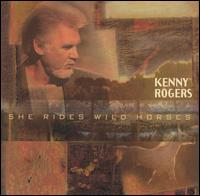 <i>She Rides Wild Horses</i> 1999 studio album by Kenny Rogers