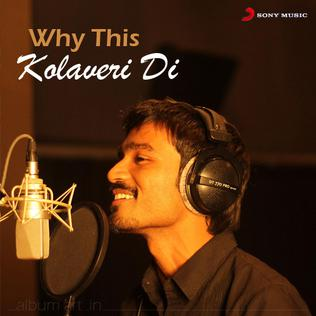 Why This Kolaveri Di Single by Dhanush
