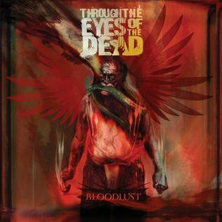 <i>Bloodlust</i> (Through the Eyes of the Dead album) 2005 studio album by Through the Eyes of the Dead