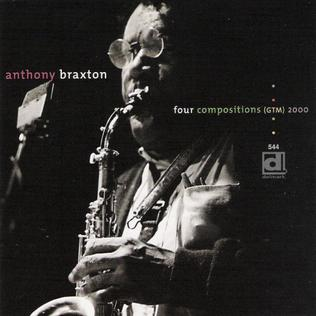 <i>Four Compositions (GTM) 2000</i> 2003 studio album by Anthony Braxton