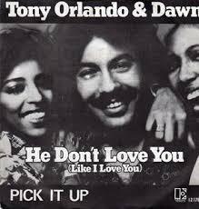 He Don't Love You (Like I Love You) - Tony Orlando & Dawn.jpg