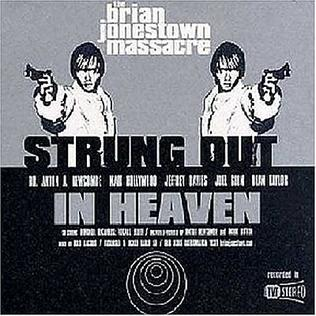I have been Strung Out in Heaven, if you will, with the Brian Jonestown