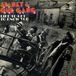 Like to Get to Know You 1968 single by Spanky and Our Gang