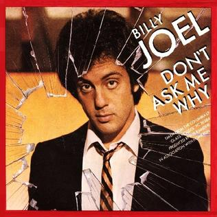 Dont Ask Me Why (Billy Joel song) 1980 single by Billy Joel