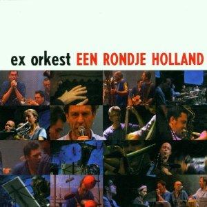 <i>Een Rondje Holland</i> 2001 live album by The Ex