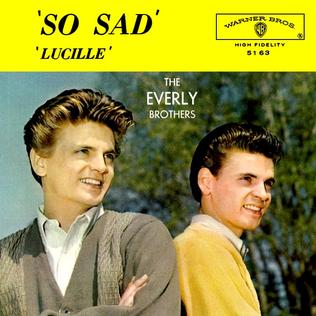 So Sad (To Watch Good Love Go Bad) 1960 single by The Everly Brothers